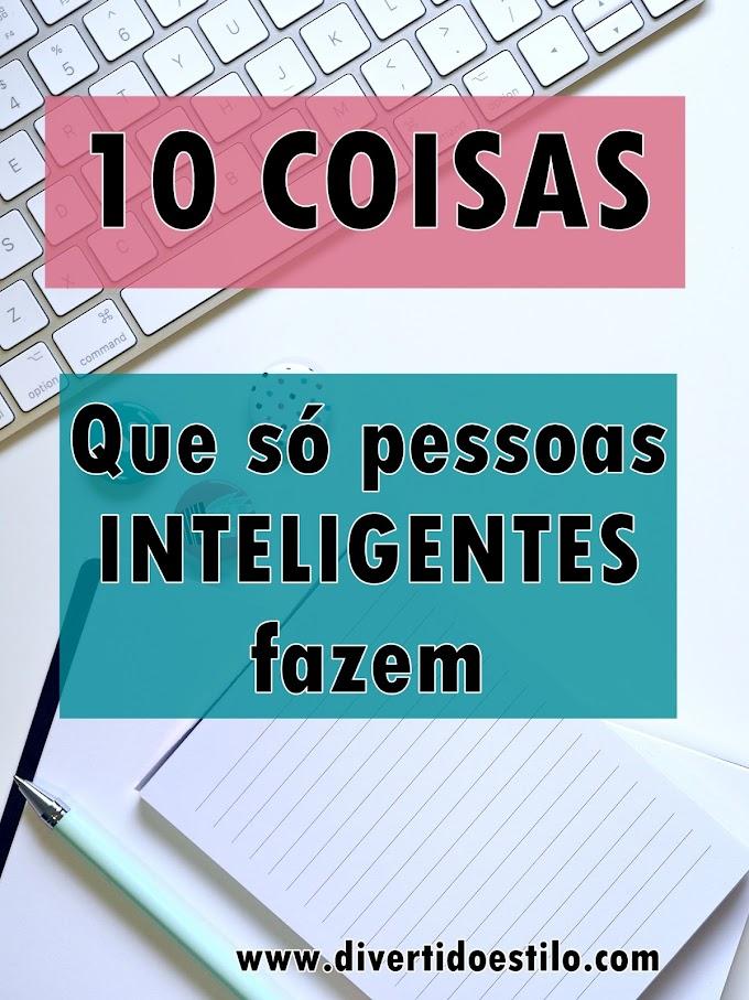 10 coisas que as pessoas inteligentes fazem