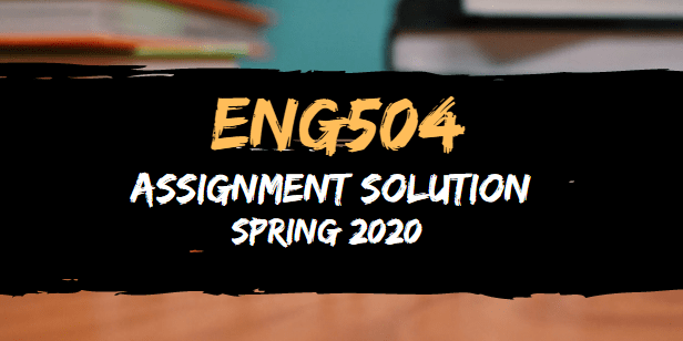 ENG504 Assignment Solution Spring 2020
