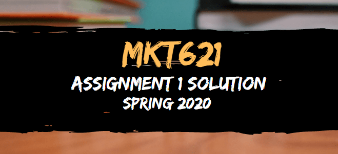 MKT621 Assignment 1 Solution Spring2020