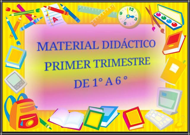 PRIMER TRIMESTRE-MATERIAL DIDÁCTICO- DE 1° A 6°