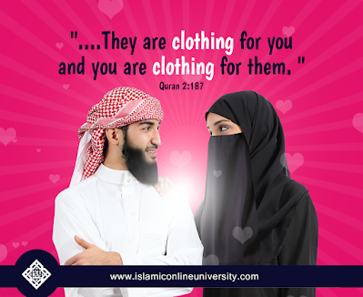 "Allah says ""They(spouses) are Clothing for you and you are clothing for them"""