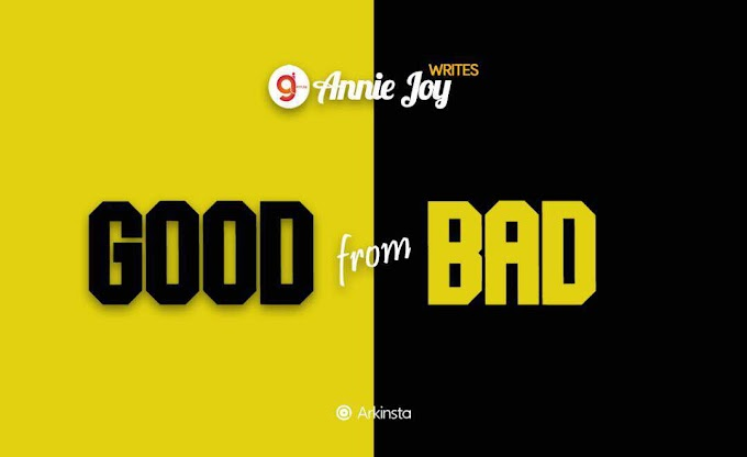 Annie~Joy writes: Good From Bad. #BeInspired!