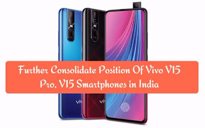 Further Consolidate Position Of Vivo V15 Pro, V15 Smartphones in India