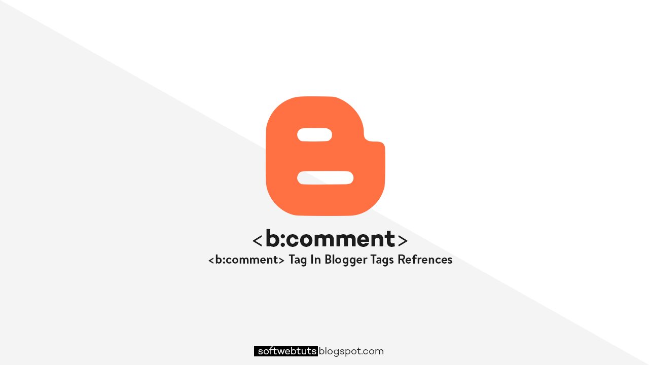 b:comment Tag - Blogger Tags References