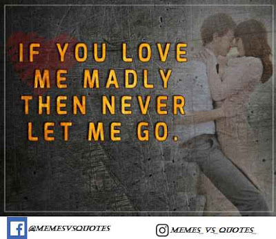 Love madly and never let me go