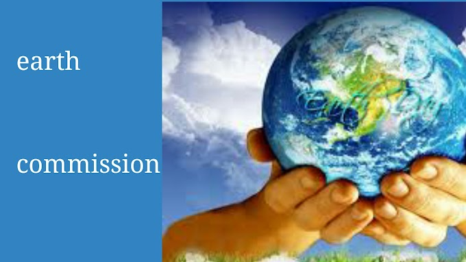 पृथ्वी आयोग क्या है । what is earth commission ?