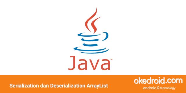 belajar mengenal contoh penggunaan program fungsi implement serializable serialisasi deserialization deserialisasi adalah array arraylist di java