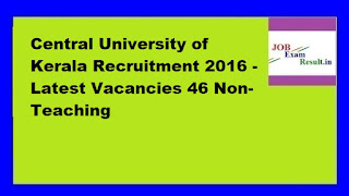 Central University of Kerala Recruitment 2016 - Latest Vacancies 46 Non-Teaching