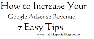 How to Increase Your Google Adsense Revenue - 7 Easy Tips