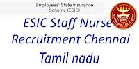 ESIC staff nurse recruitment chennai