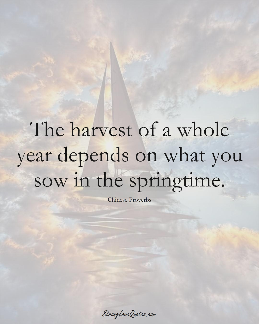 The harvest of a whole year depends on what you sow in the springtime. (Chinese Sayings);  #AsianSayings
