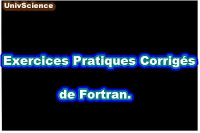 Exercices Pratiques Corrigés de Fortran.