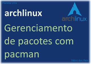 Arch Linux - Gerenciamento de Pacotes com pacman
