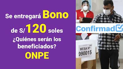 Nuevo Bono de 120 soles, verifica quienes serán los beneficiarios ONPE