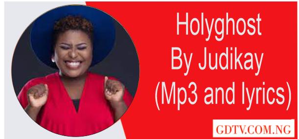 Holyghost lyrics by Judikay (Mp3 and lyrics))