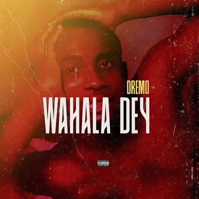 Dremo – Wahala Dey | DOWNLOAD MP3