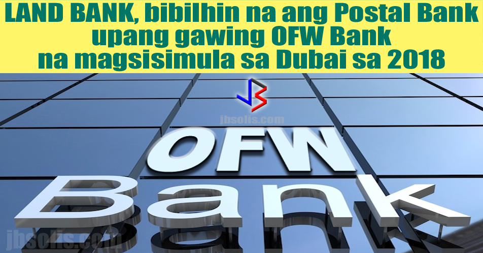 "The Land Bank of the Philippines is planning to acquire the Philippine Postal Savings Bank Postbank at ""zero-value"" or no cost. The valuation process made by Landbank for Postbank showed it has a negative value of P580 million with total assets at the end of 2016 at P11.66 million. Finance secretary Carlos Dominguez III earlier pointed out Postbank has been struggling for many years.   Alex Buenaventura, Landbank president, said ""We will rename it as Overseas Filipino Bank (OFW Bank) and transform it as the remittance marketing arm of Land Bank. The OFW Bank will have marketing officers located at consular offices abroad to service the banking requirements of overseas Filipinos.""  The Land Bank board will be presenting its position on the acquisition of Postal Bank on Tuesday before the Governance Commission for Government-owned and Controlled Corporations. The submission will also be simultaneous with that of the Monetary Board. Once approved, it will be forwarded to Malacañang for approval by the the Office of the President.  Once the acquisition is approved by President Duterte, Landbank will infuse about P1 billion in fresh capitalization to the renamed OFW Bank. Land Bank estimates the completion of the deal by October.  In line with the President's promise to provide a bank to service the financial requirements of OFWs, the overseas Filipino bank will be pilot-tested in Dubai via an OFW center which will serve as the representative office of the future OFW Bank. January 2018 is being considered as the target date for the Dubai OFW Center.  After Dubai, the government is planning to create an OFW Center in Bahrain. The target date for the Bahrain center is April 2018. The Saudi Arabia center would be later next year. Saudi Arabia has the largest OFW population in the region.  Regional News: Saudis Start to Feel Negative Impact of Expat Fees  The OFW centers will not serve as branches, but ""service centers that will serve the banking requirement for OFWs."" The centers will hold offices in the Philippine Embassies and Consulate Offices. The actual OFW Bank will be established once requirements and permits will be issued following local laws in the host countries, most likely in 2019.  Benefits on a government-owned OFW Bank: The OFW bank will offer cheaper remittance rates than the private banks in the area. Land Bank has already talked to OFWs in Dubai and studied the local competition there. The OFW Bank, which will serve mainly as a remittance service, will definitely offer lower remittance fees. OFW Bank will offer financial education and investment counselling services to Filipino migrant workers. This will help OFWs save better, start up a business and invest their hard earned money. This will also help in the successful reintegration for OFWs going for final exit. OFW Bank may provide other financial services like products like deposit loans, and service loan requirements for OFWs' families back home. This will help OFWs start a business back home, even while they are abroad. The OFW Bank will be a Land Bank subsidiary that will be owned 30% by OFWs. Once established, OFW Bank will offer up to P1 billion worth of shares of the bank to be offered to OFWs. OFWs will have the chance to be a part of the OFW Bank's success.    A Bigger Share Land Bank has a 5-percent share of the remittance market at present. With the OFW Bank, Land Bank is targeting a 25-percent share of the remittance business by 2022. At present, BDO Unibank Inc. is the biggest player in the remittance business with a 40-percent market share, followed by Metropolitan Bank and Trust Co."