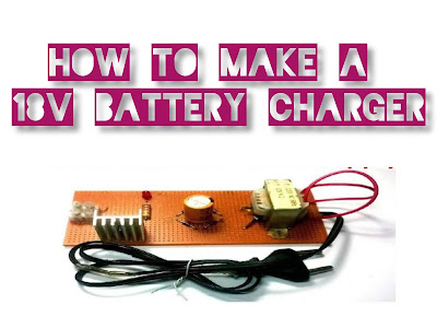 How To Make a 18v Battery Charger