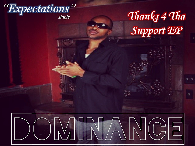 """Expectations"" by DOMINANCE (Thanks 4 Tha Support EP) ***1st Single***"