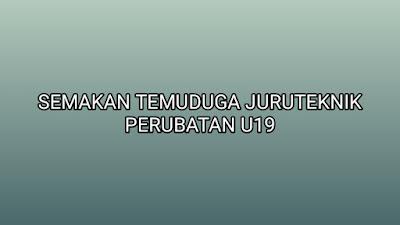 Semakan Temuduga Juruteknik Perubatan U19 2019