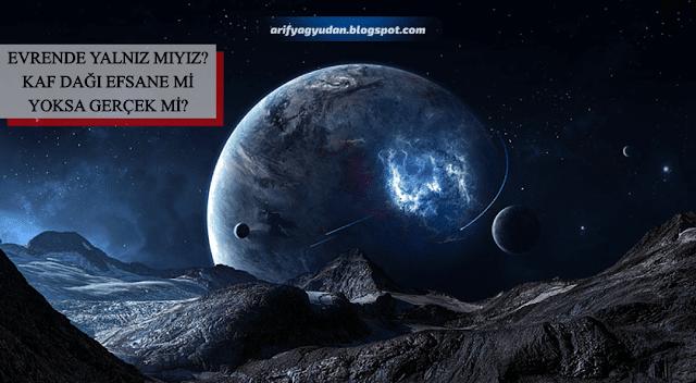 Evrende yalnız mıyız? Kaf dağı efsane mi yoksa gerçek mi?