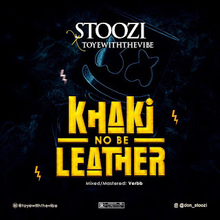 [Music]: khaki no be leather - Stoozi ft Mr Toye