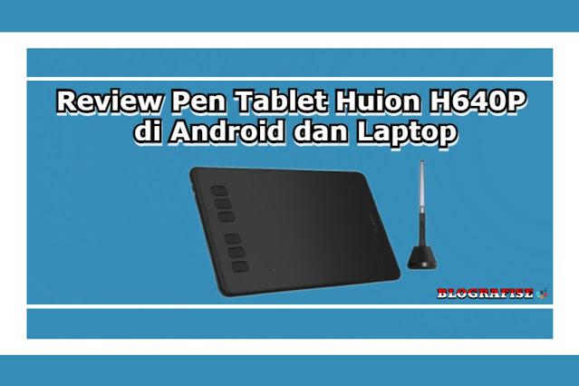 Review Pen Tablet Huion H640P di Android dan Laptop