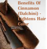 Benefits Of Cinnamon (Dalchini) -  Lightens Hair Color