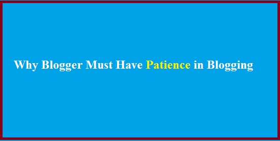 Blogger Tips, Patience in Blogging