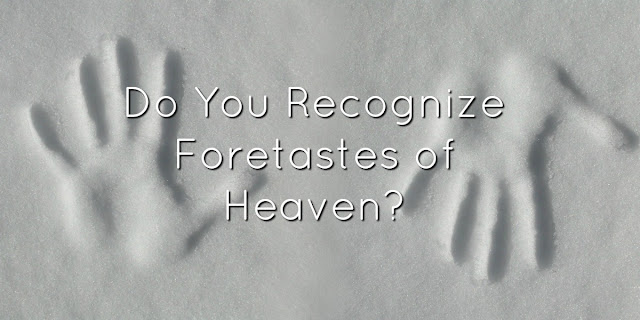 foretastes of heaven, blessed times on earth