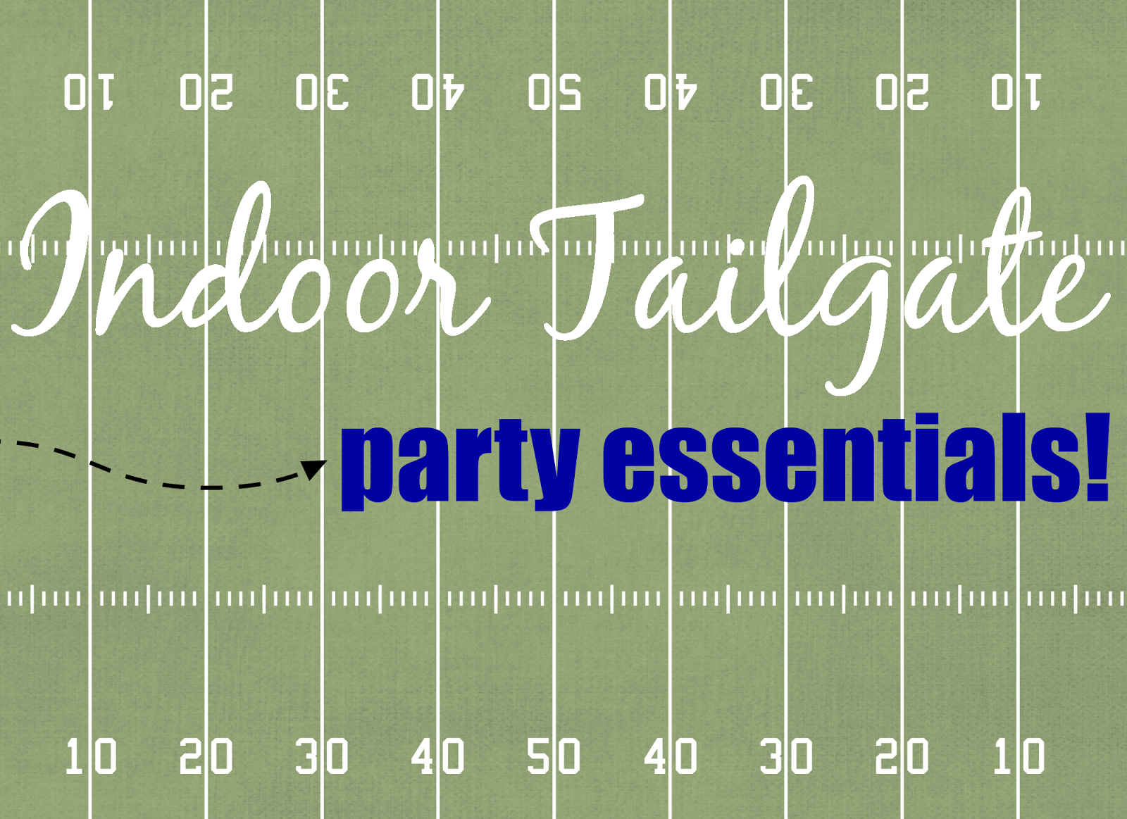 Indoor Tailgate Party Essentials!