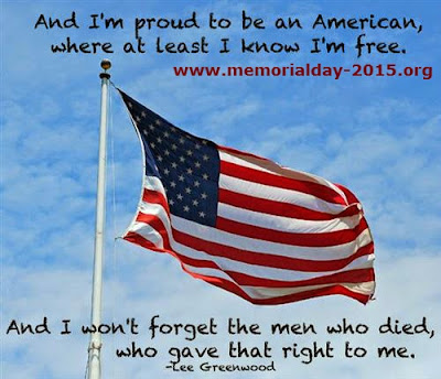Happy Memorial Day 2016: and i'm proud to be an american, where at least t know i'm free,