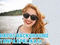 Cara Mehilangkan Background  Foto Dengan Mudah Tanpa Apklikasi
