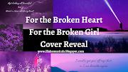 for the broken heart, for the broken girl///// COVER REVEAL