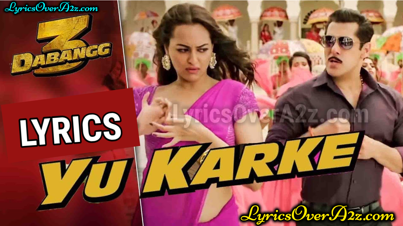 YU KARKE LYRICS - DABANGG 3 | Salman Khan | Lyrics Over A2z
