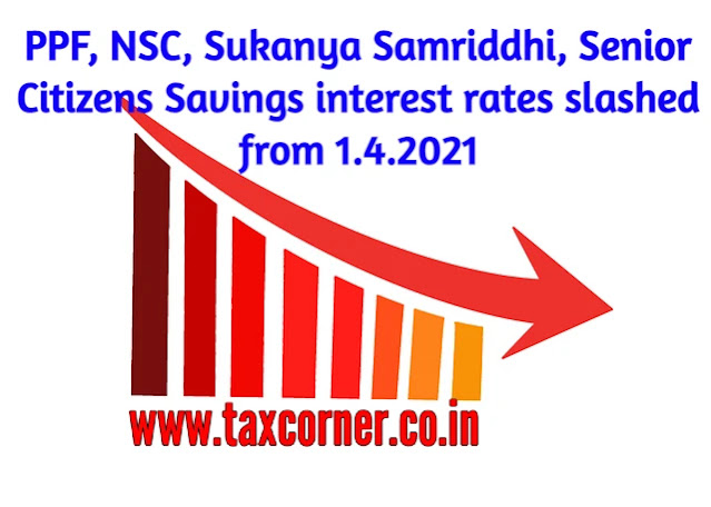 PPF interest rate Q1 2021-22, reduction PPF, SSA, NSC, PO TIME DEPOSIT interest, notifies on 31.03.2021 FY 2021-22, Senior Citizens Savings Scheme interest