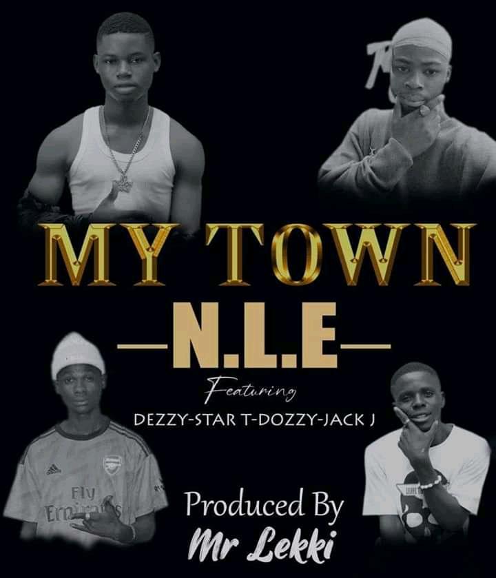 [Music] N.L.E ft. Dezzy, Star T, Dozzy & Jack J - My town (Prod. By mr. Lekki) #hypebenue
