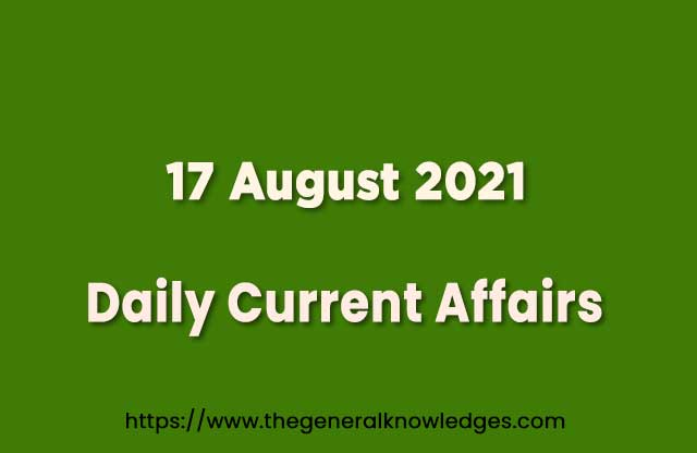 17 August 2021 Current Affairs Question and Answer in Hindi
