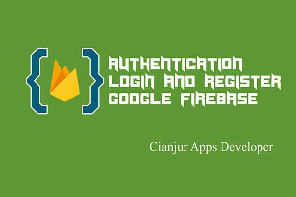 Cara Membuat Login dan Register User dengan Firebase Authentication