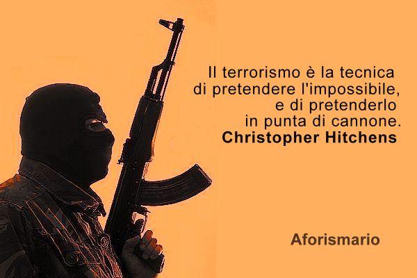 Frasi Cattive Mafiose.Aforismario Aforismi Frasi E Citazioni Sul Terrorismo E I Terroristi