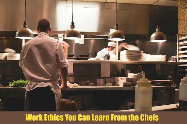 Work Ethics You Can Learn From the Chefs