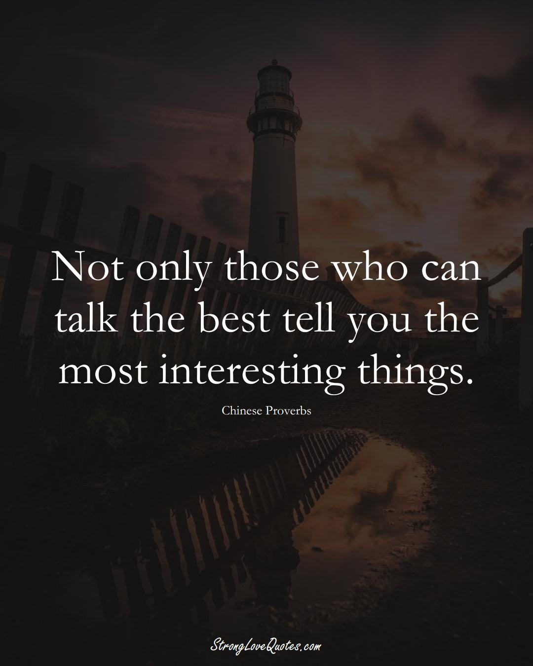 Not only those who can talk the best tell you the most interesting things. (Chinese Sayings);  #AsianSayings