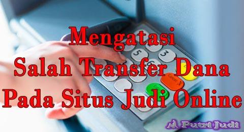 Mengatasi Salah Transfer Dana Pada Situs Judi Online