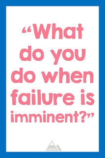 What do you do when failure is imminent?