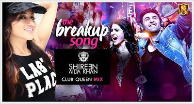 THE BREAKUP SONG (Club Queen Mix) – DJ SHIREEN