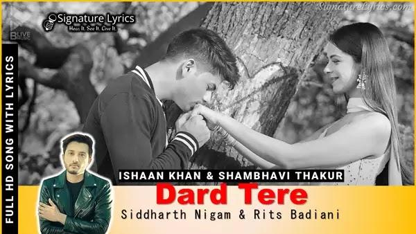Dard Tere Lyrics - Ishaan Khan, Shambhavi Thakur - Ft. Siddharth Nigam & Rits Badiani