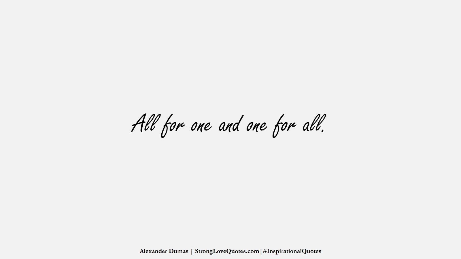 All for one and one for all. (Alexander Dumas);  #InspirationalQuotes