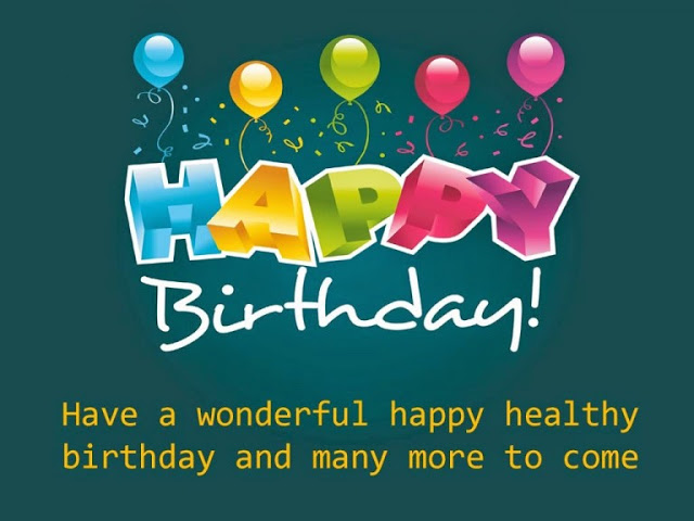 Have a wonderful happy healthy birthday andmany moreto come