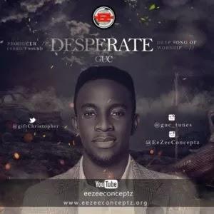DOWNLOAD MP3: GUC - Desperate [+ Lyrics & Video]