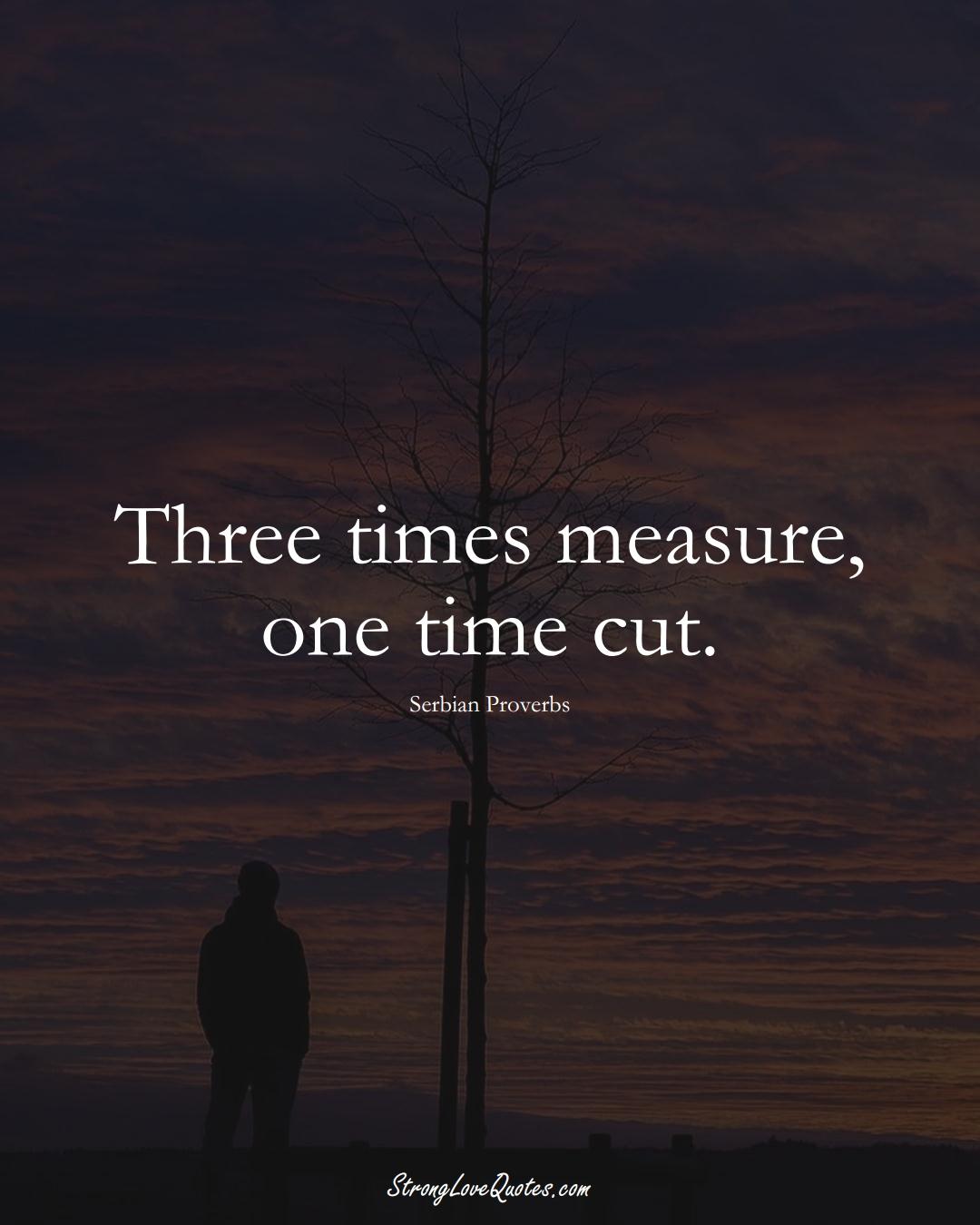 Three times measure, one time cut. (Serbian Sayings);  #EuropeanSayings